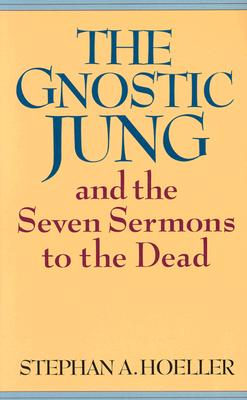The Gnostic Jung and the Seven Sermons to the Dead By Hoeller, Stephan A.